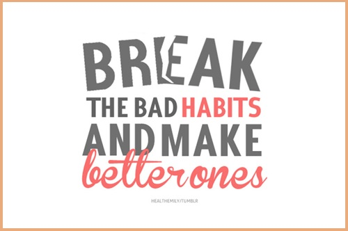 Break bad habits and make better ones